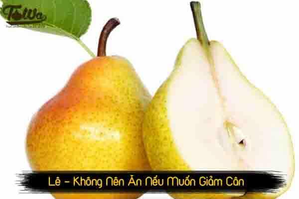 Quả lê là trái cây không nên ăn nếu muốn giảm cân