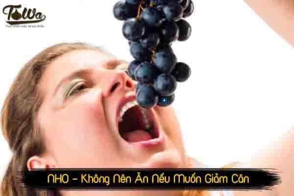 Nho là trái cây không nên ăn nếu muốn giảm cân